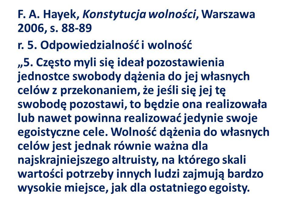 F. A. Hayek, Konstytucja wolności, Warszawa 2006, s. 88-89 r. 5. Odpowiedzialność i wolność 5. Często myli się ideał pozostawienia jednostce swobody d