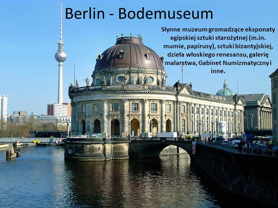 Berlin - Bodemuseum Słynne muzeum gromadzące eksponaty egipskiej sztuki starożytnej (m.in. mumie, papirusy), sztuki bizantyjskiej, dzieła włoskiego re