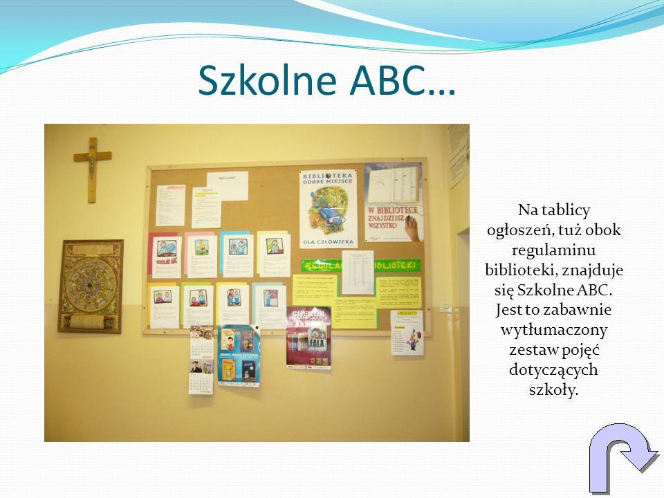 Szkolne ABC… Na tablicy ogłoszeń, tuż obok regulaminu biblioteki, znajduje się Szkolne ABC. Jest to zabawnie wytłumaczony zestaw pojęć dotyczących szk