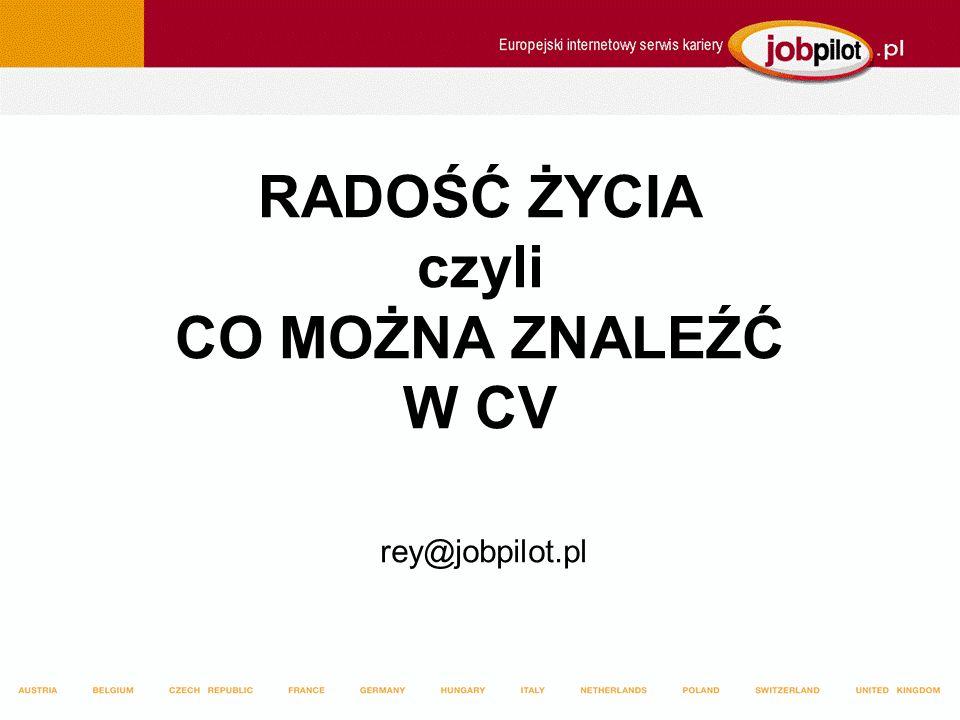 RADOŚĆ ŻYCIA czyli CO MOŻNA ZNALEŹĆ W CV rey@jobpilot.pl