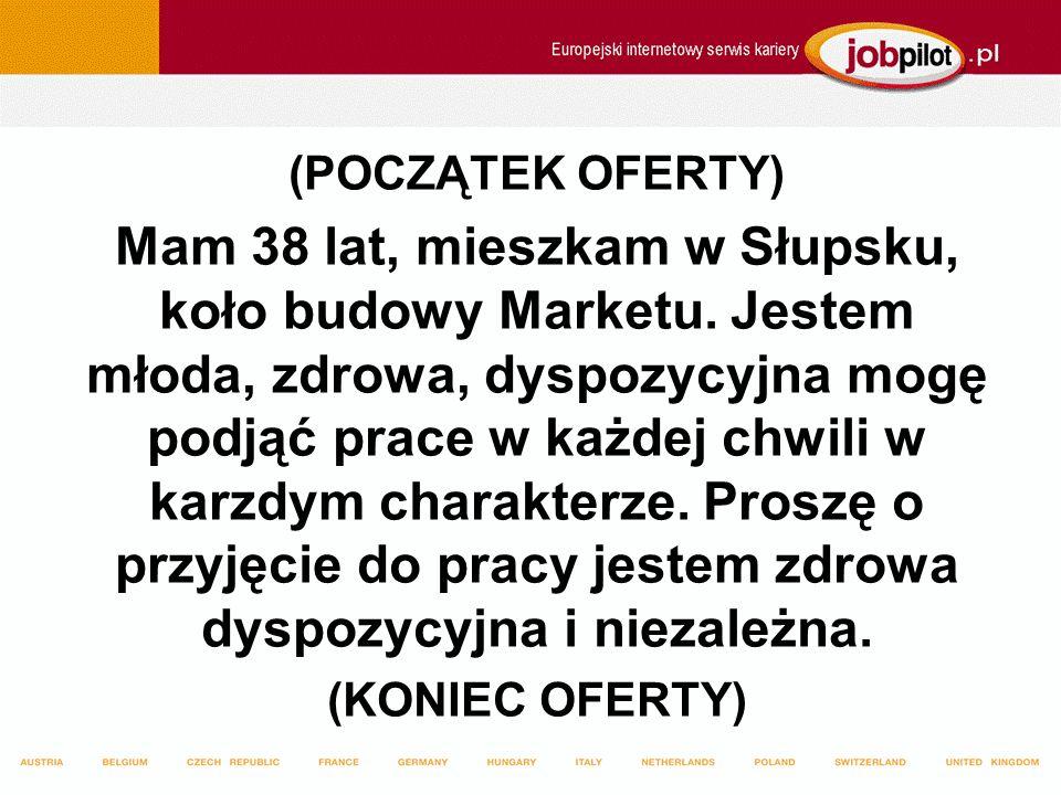 (POCZĄTEK OFERTY) Mam 38 lat, mieszkam w Słupsku, koło budowy Marketu.