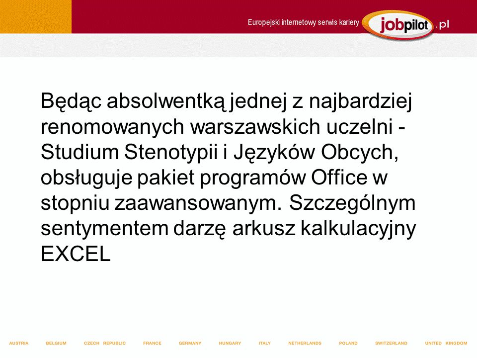 Będąc absolwentką jednej z najbardziej renomowanych warszawskich uczelni - Studium Stenotypii i Języków Obcych, obsługuje pakiet programów Office w stopniu zaawansowanym.