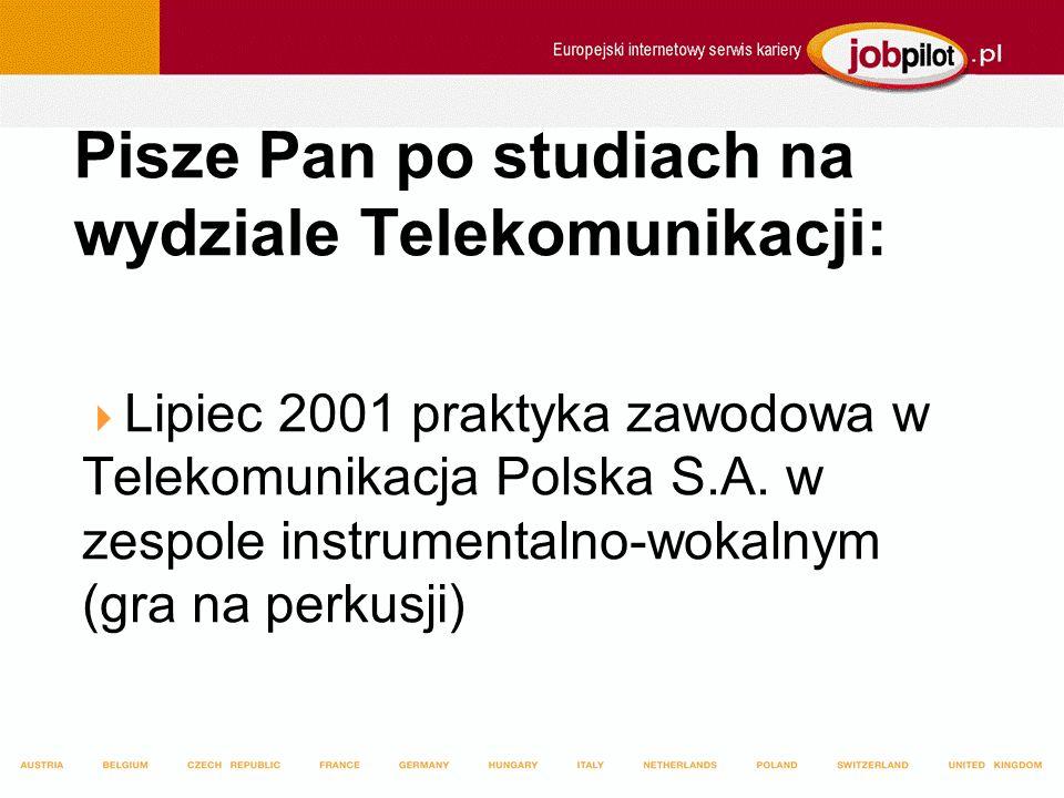 Pisze Pan po studiach na wydziale Telekomunikacji: Lipiec 2001 praktyka zawodowa w Telekomunikacja Polska S.A.