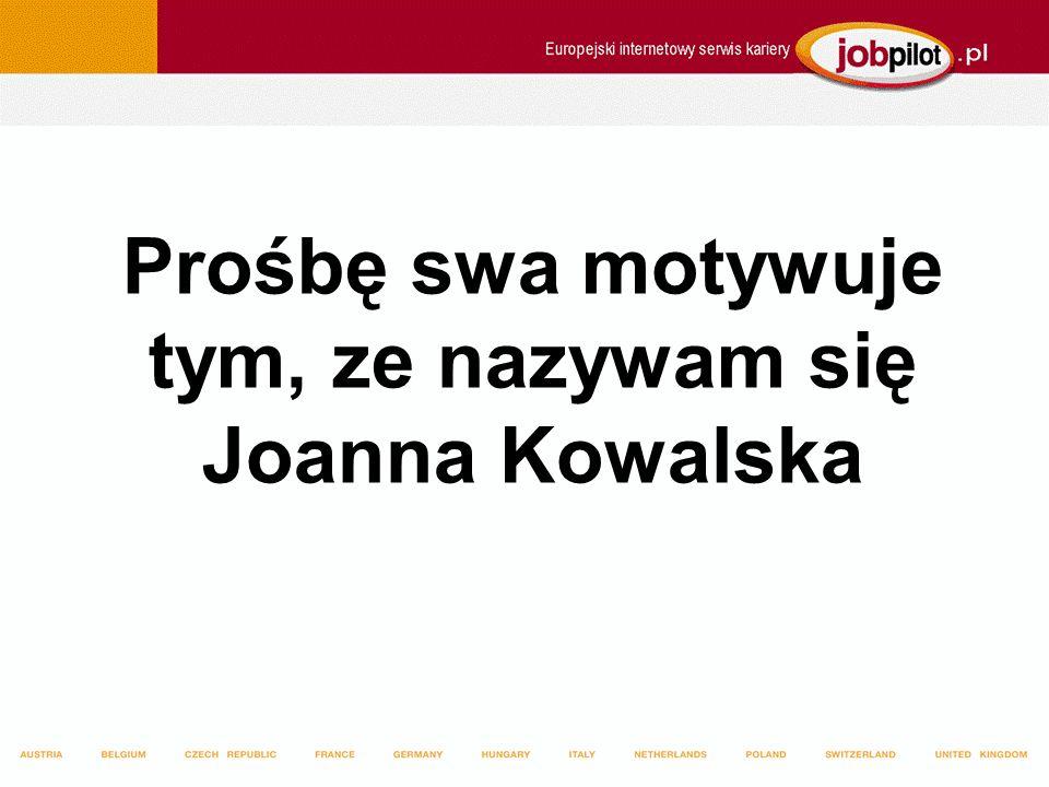 Prośbę swa motywuje tym, ze nazywam się Joanna Kowalska