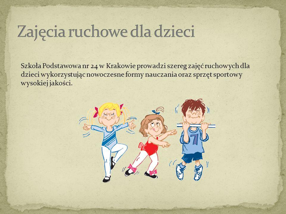 Szkoła Podstawowa nr 24 w Krakowie prowadzi szereg zajęć ruchowych dla dzieci wykorzystując nowoczesne formy nauczania oraz sprzęt sportowy wysokiej j