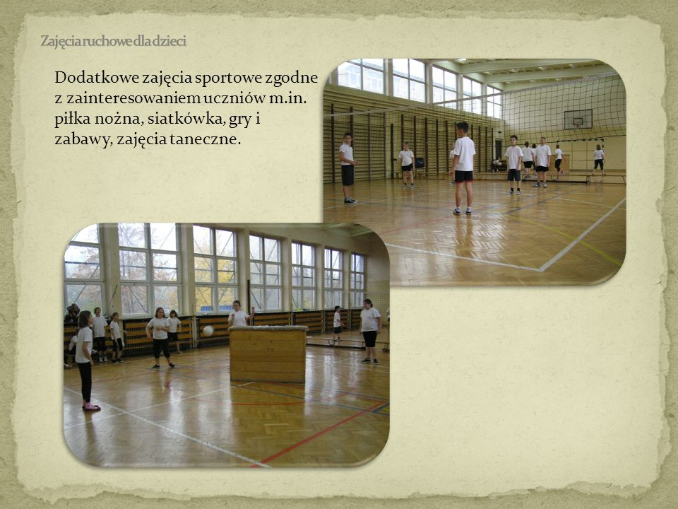 Dodatkowe zajęcia sportowe zgodne z zainteresowaniem uczniów m.in. piłka nożna, siatkówka, gry i zabawy, zajęcia taneczne.