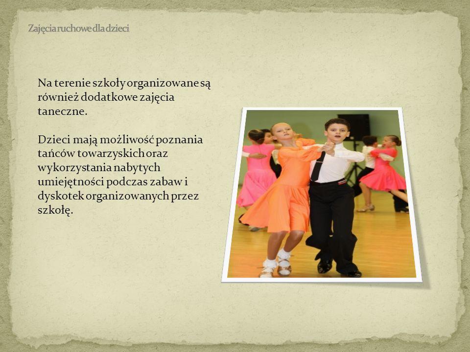 Na terenie szkoły organizowane są również dodatkowe zajęcia taneczne. Dzieci mają możliwość poznania tańców towarzyskich oraz wykorzystania nabytych u