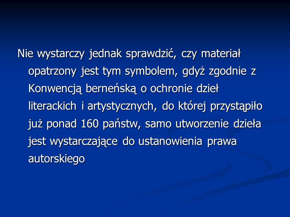 Nie wystarczy jednak sprawdzić, czy materiał opatrzony jest tym symbolem, gdyż zgodnie z Konwencją berneńską o ochronie dzieł literackich i artystyczn