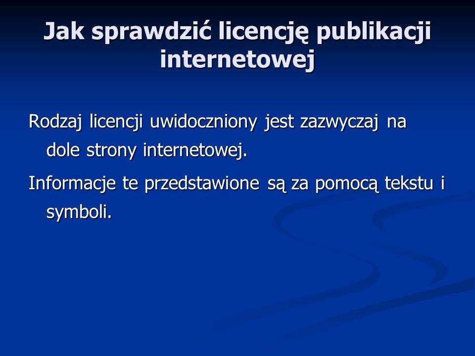 Jak sprawdzić licencję publikacji internetowej Rodzaj licencji uwidoczniony jest zazwyczaj na dole strony internetowej. Informacje te przedstawione są