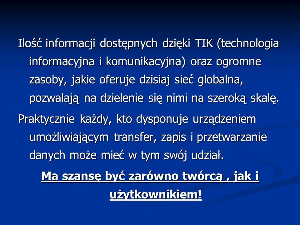 Ilość informacji dostępnych dzięki TIK (technologia informacyjna i komunikacyjna) oraz ogromne zasoby, jakie oferuje dzisiaj sieć globalna, pozwalają