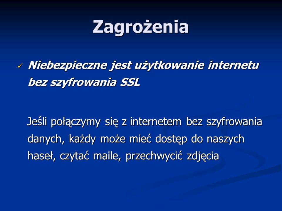 Zagrożenia Niebezpieczne jest użytkowanie internetu bez szyfrowania SSL Niebezpieczne jest użytkowanie internetu bez szyfrowania SSL Jeśli połączymy s