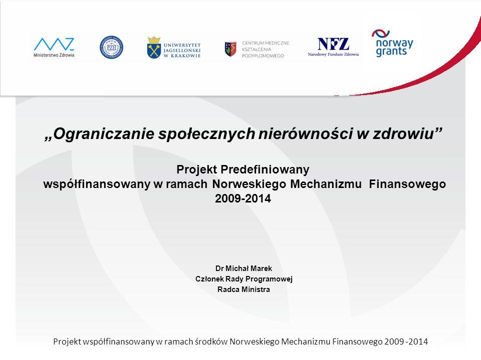 Ograniczanie społecznych nierówności w zdrowiu Projekt Predefiniowany współfinansowany w ramach Norweskiego Mechanizmu Finansowego 2009-2014 Dr Michał