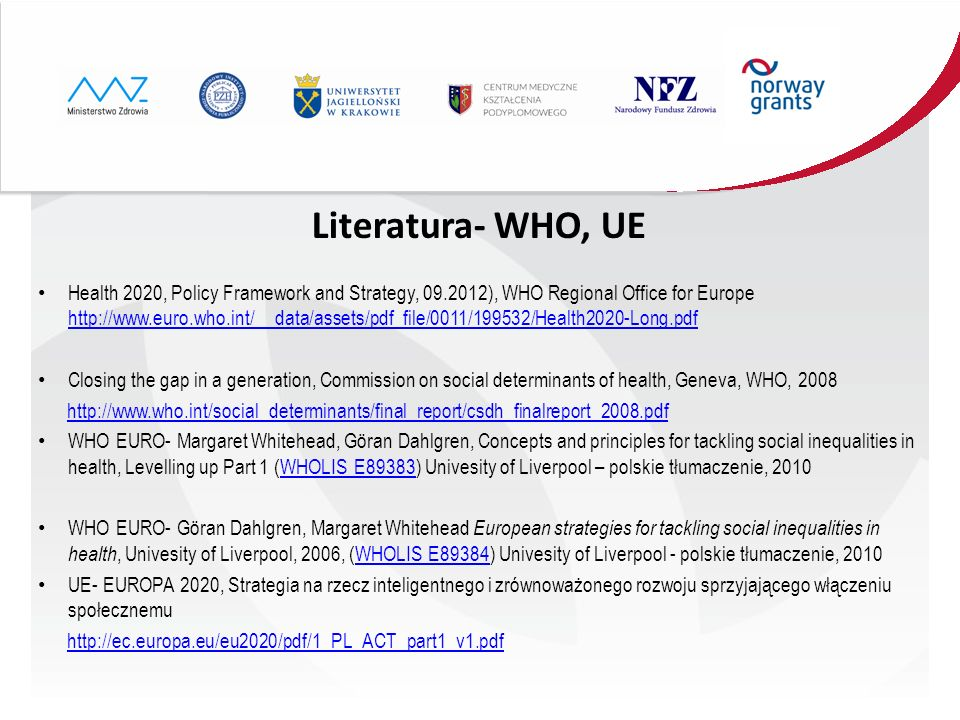 Literatura- WHO, UE Health 2020, Policy Framework and Strategy, 09.2012), WHO Regional Office for Europe http://www.euro.who.int/__data/assets/pdf_fil