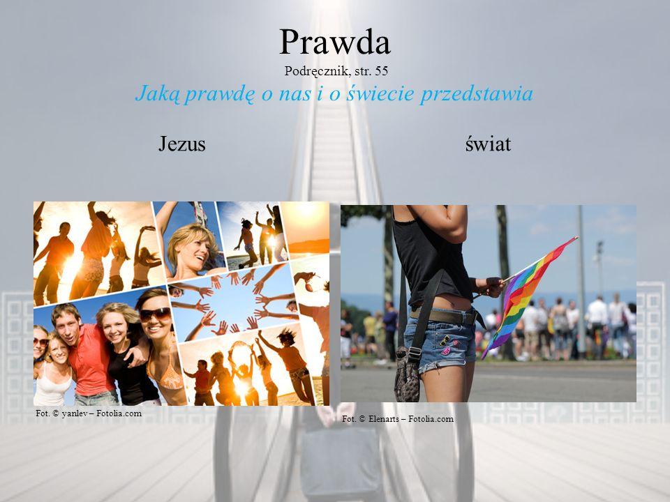 Prawda Podręcznik, str. 55 Jaką prawdę o nas i o świecie przedstawia Jezusświat Fot. © Elenarts – Fotolia.com Fot. © yanlev – Fotolia.com