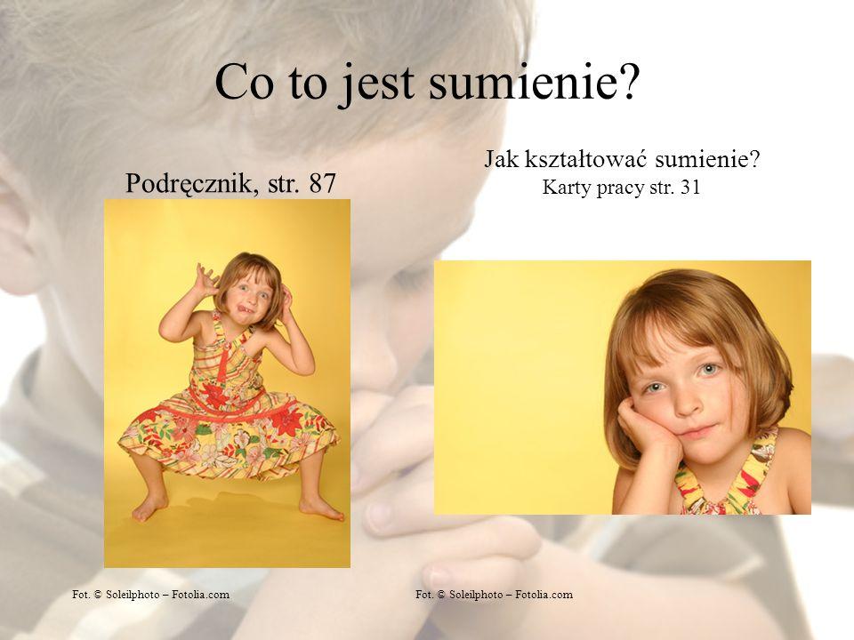 Co to jest sumienie? Podręcznik, str. 87 Jak kształtować sumienie? Karty pracy str. 31 Fot. © Soleilphoto – Fotolia.com