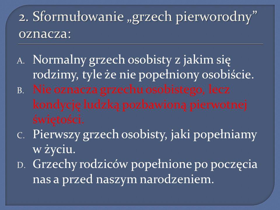 28.Dogmat o Niepokalanym Poczęciu NMP, mówi nam że: A.