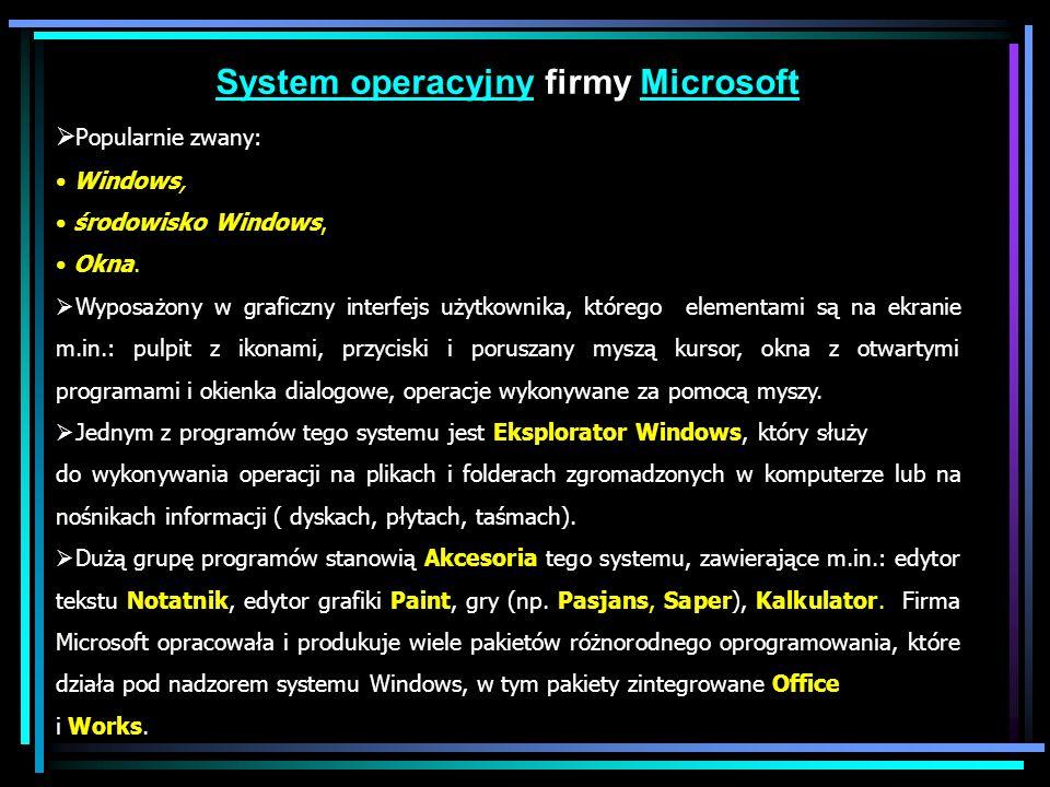 System operacyjnySystem operacyjny firmy MicrosoftMicrosoft Popularnie zwany: Windows, środowisko Windows, Okna. Wyposażony w graficzny interfejs użyt