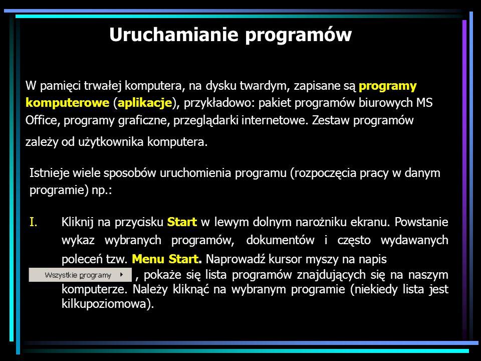 Uruchamianie programów W pamięci trwałej komputera, na dysku twardym, zapisane są programy komputerowe (aplikacje), przykładowo: pakiet programów biur