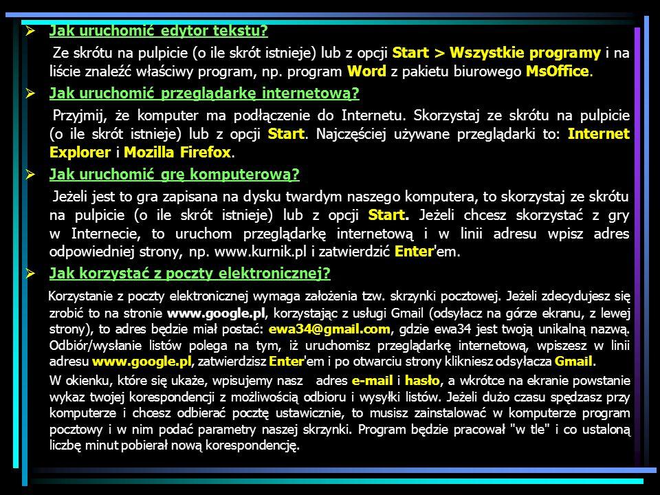 Jak uruchomić edytor tekstu? Ze skrótu na pulpicie (o ile skrót istnieje) lub z opcji Start > Wszystkie programy i na liście znaleźć właściwy program,