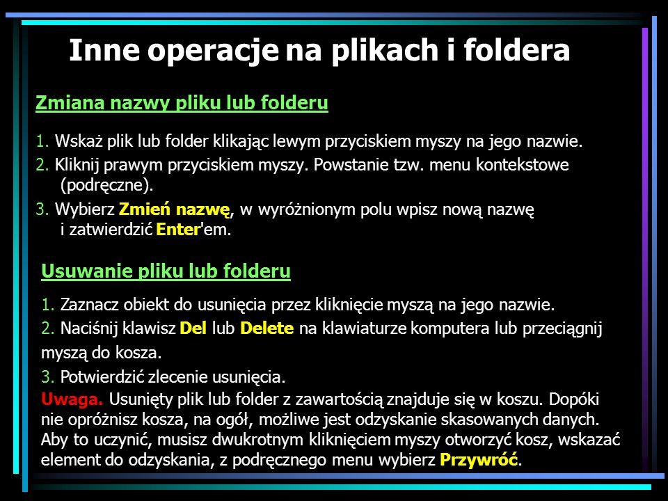 Inne operacje na plikach i foldera Zmiana nazwy pliku lub folderu 1. Wskaż plik lub folder klikając lewym przyciskiem myszy na jego nazwie. 2. Kliknij