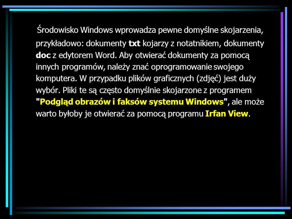 Środowisko Windows wprowadza pewne domyślne skojarzenia, przykładowo: dokumenty txt kojarzy z notatnikiem, dokumenty doc z edytorem Word. Aby otwierać