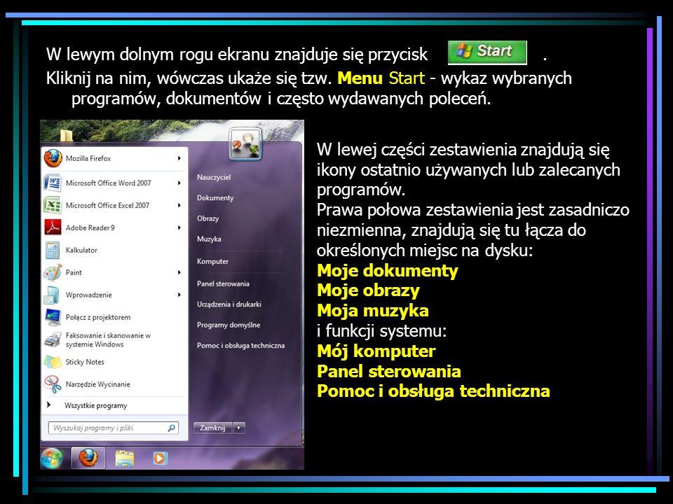 W lewym dolnym rogu ekranu znajduje się przycisk. Kliknij na nim, wówczas ukaże się tzw. Menu Start - wykaz wybranych programów, dokumentów i często w