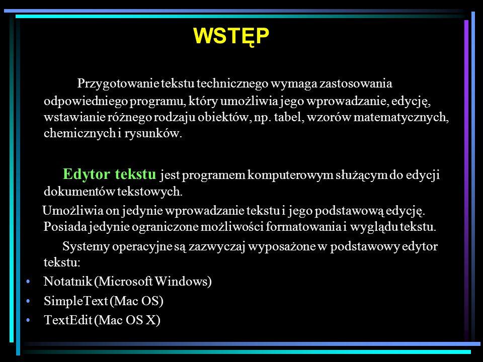 WSTĘP Przygotowanie tekstu technicznego wymaga zastosowania odpowiedniego programu, który umożliwia jego wprowadzanie, edycję, wstawianie różnego rodzaju obiektów, np.