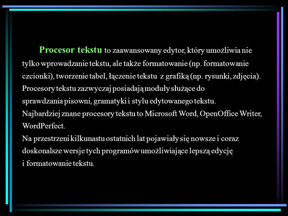 Procesor tekstu to zaawansowany edytor, który umożliwia nie tylko wprowadzanie tekstu, ale także formatowanie (np.