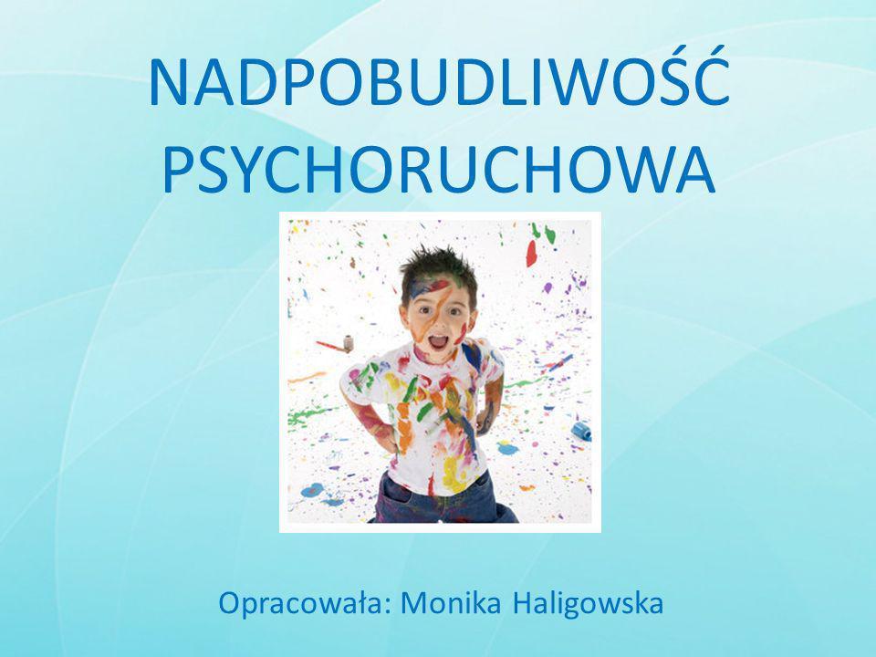 NADPOBUDLIWOŚĆ PSYCHORUCHOWA Opracowała: Monika Haligowska