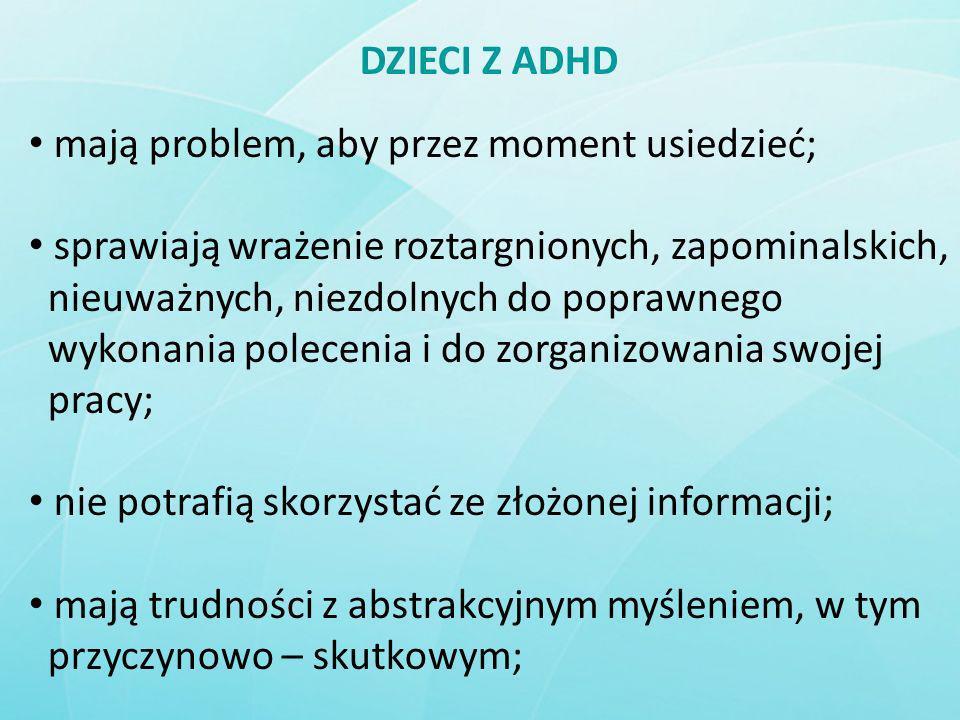 DZIECI Z ADHD mają problem, aby przez moment usiedzieć; sprawiają wrażenie roztargnionych, zapominalskich, nieuważnych, niezdolnych do poprawnego wyko