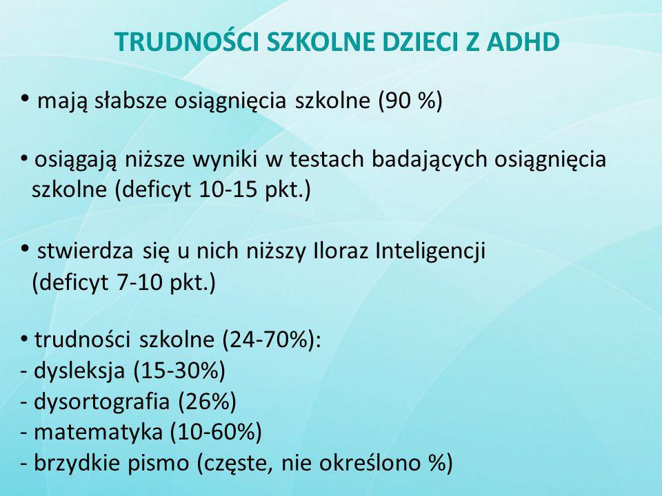 TRUDNOŚCI SZKOLNE DZIECI Z ADHD mają słabsze osiągnięcia szkolne (90 %) osiągają niższe wyniki w testach badających osiągnięcia szkolne (deficyt 10-15