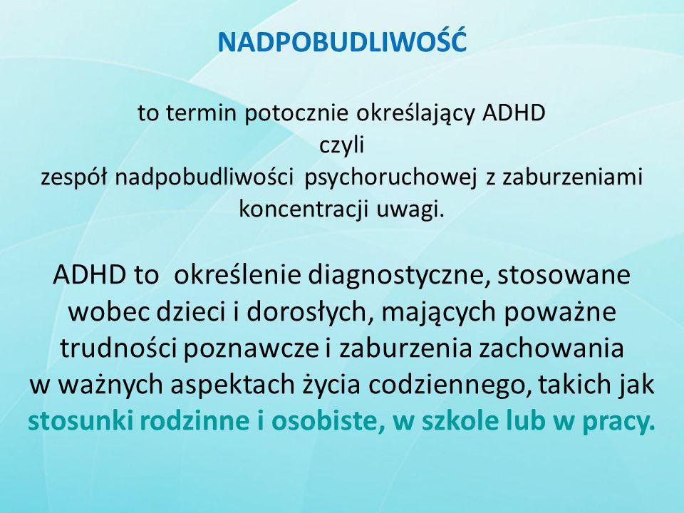 NADPOBUDLIWOŚĆ to termin potocznie określający ADHD czyli zespół nadpobudliwości psychoruchowej z zaburzeniami koncentracji uwagi. ADHD to określenie
