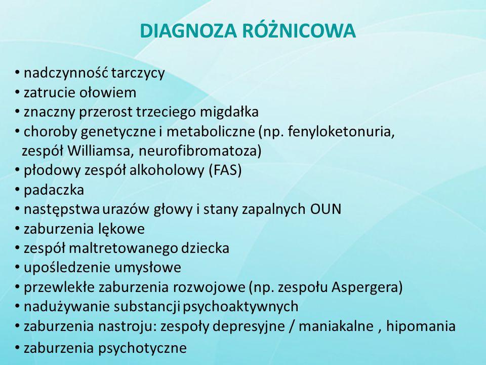 DIAGNOZA RÓŻNICOWA nadczynność tarczycy zatrucie ołowiem znaczny przerost trzeciego migdałka choroby genetyczne i metaboliczne (np. fenyloketonuria, z