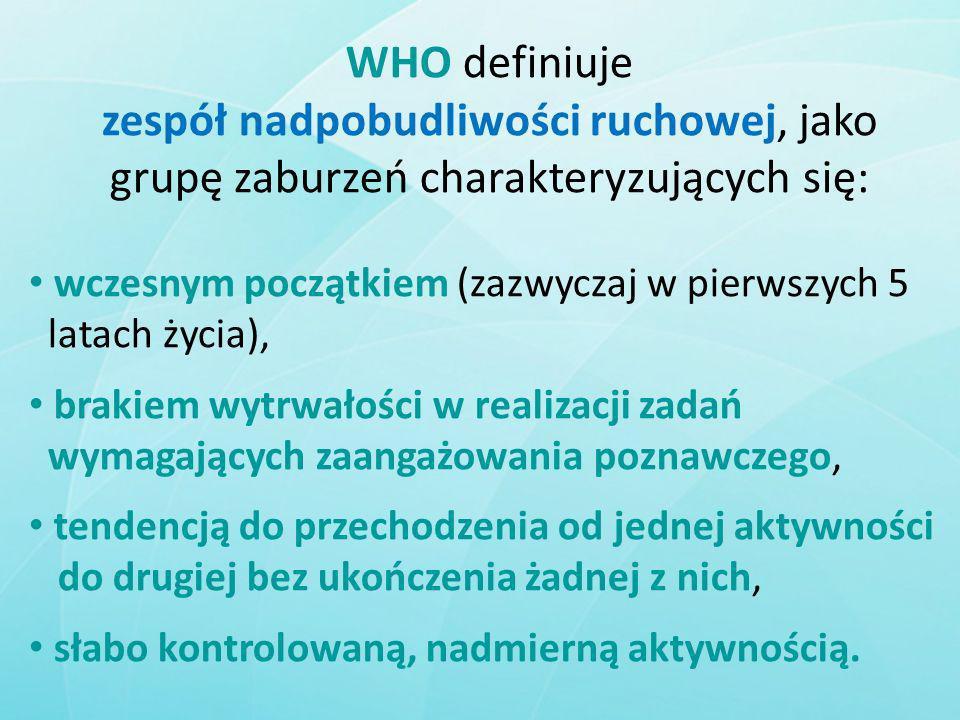 WHO definiuje zespół nadpobudliwości ruchowej, jako grupę zaburzeń charakteryzujących się: wczesnym początkiem (zazwyczaj w pierwszych 5 latach życia)
