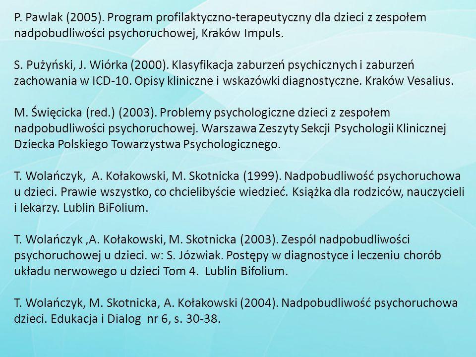 P. Pawlak (2005). Program profilaktyczno-terapeutyczny dla dzieci z zespołem nadpobudliwości psychoruchowej, Kraków Impuls. S. Pużyński, J. Wiórka (20