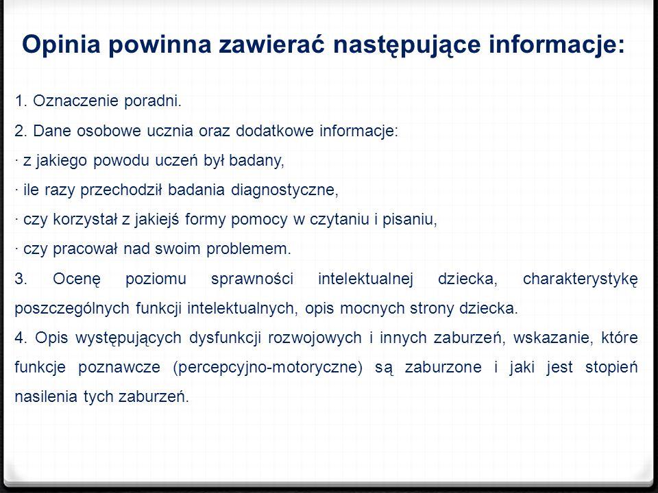 Opinia powinna zawierać następujące informacje: 1. Oznaczenie poradni. 2. Dane osobowe ucznia oraz dodatkowe informacje: · z jakiego powodu uczeń był