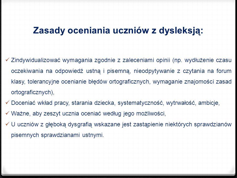 Zasady oceniania uczniów z dysleksją: Zindywidualizować wymagania zgodnie z zaleceniami opinii (np. wydłużenie czasu oczekiwania na odpowiedź ustną i