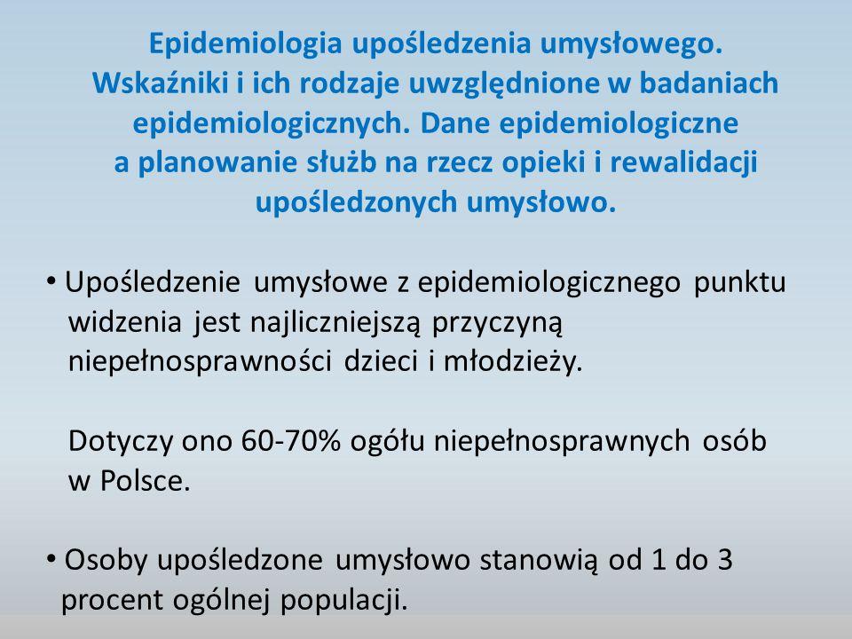 Epidemiologia upośledzenia umysłowego. Wskaźniki i ich rodzaje uwzględnione w badaniach epidemiologicznych. Dane epidemiologiczne a planowanie służb n