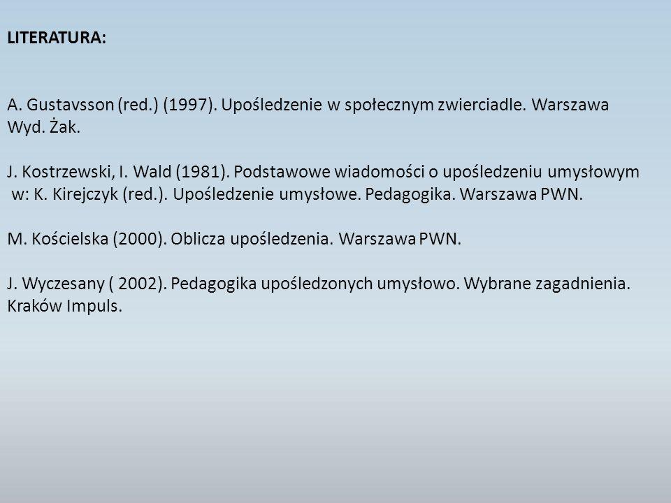 LITERATURA: A. Gustavsson (red.) (1997). Upośledzenie w społecznym zwierciadle. Warszawa Wyd. Żak. J. Kostrzewski, I. Wald (1981). Podstawowe wiadomoś