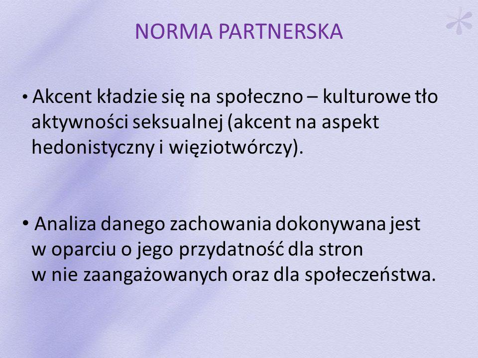 NORMA PARTNERSKA Akcent kładzie się na społeczno – kulturowe tło aktywności seksualnej (akcent na aspekt hedonistyczny i więziotwórczy). Analiza daneg