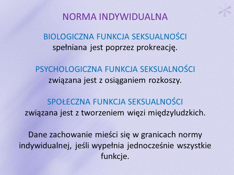 NORMA INDYWIDUALNA BIOLOGICZNA FUNKCJA SEKSUALNOŚCI spełniana jest poprzez prokreację. PSYCHOLOGICZNA FUNKCJA SEKSUALNOŚCI związana jest z osiąganiem