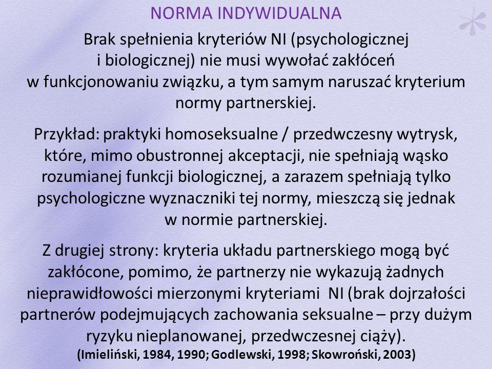 NORMA INDYWIDUALNA Brak spełnienia kryteriów NI (psychologicznej i biologicznej) nie musi wywołać zakłóceń w funkcjonowaniu związku, a tym samym narus