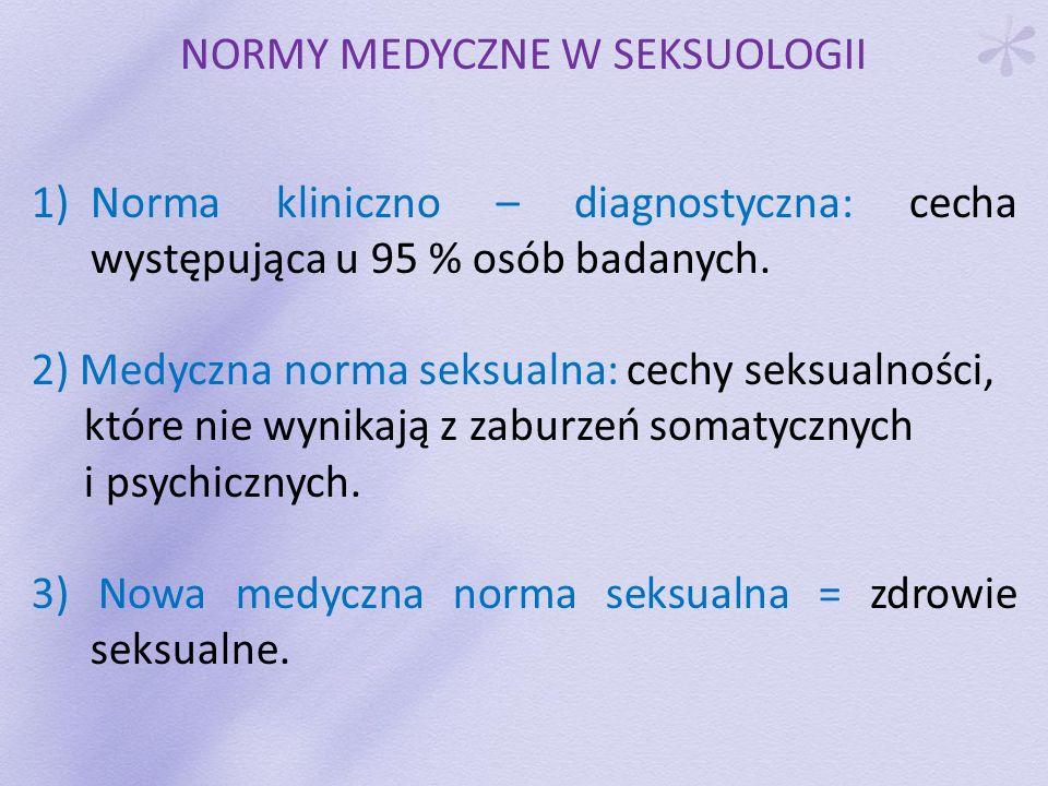 NORMY MEDYCZNE W SEKSUOLOGII 1)Norma kliniczno – diagnostyczna: cecha występująca u 95 % osób badanych. 2) Medyczna norma seksualna: cechy seksualnośc