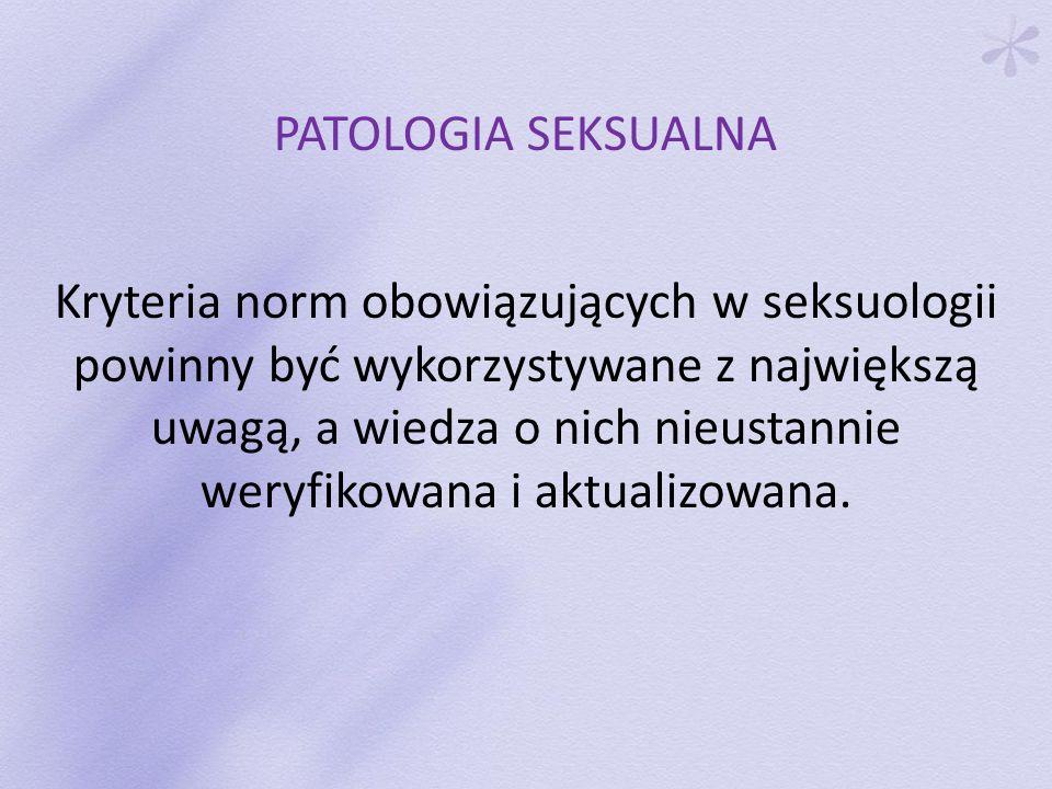 Kryteria norm obowiązujących w seksuologii powinny być wykorzystywane z największą uwagą, a wiedza o nich nieustannie weryfikowana i aktualizowana.