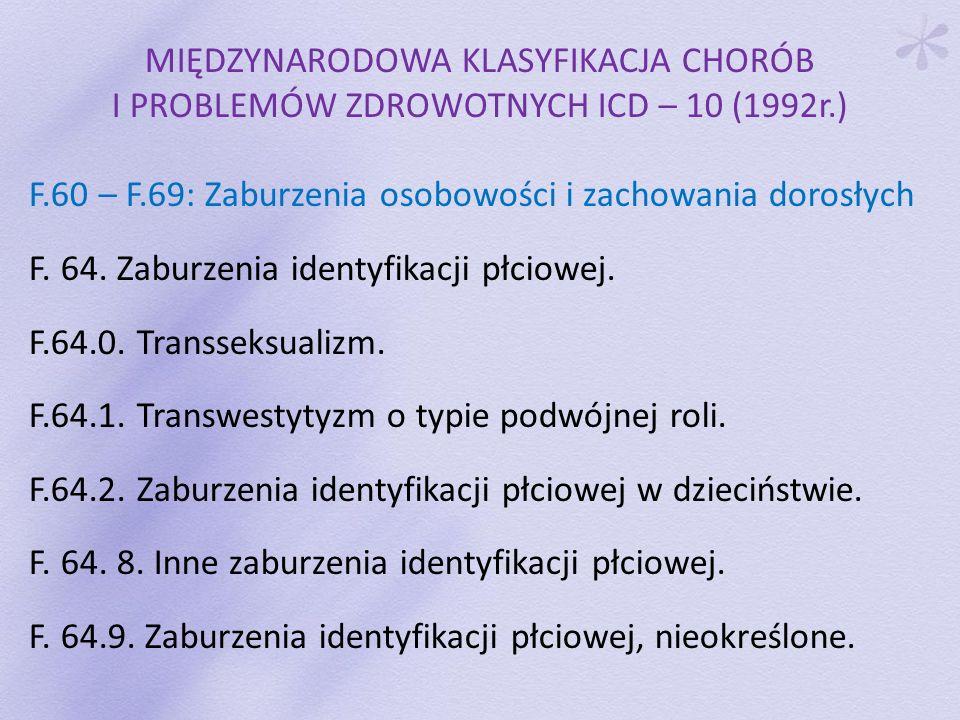MIĘDZYNARODOWA KLASYFIKACJA CHORÓB I PROBLEMÓW ZDROWOTNYCH ICD – 10 (1992r.) F.60 – F.69: Zaburzenia osobowości i zachowania dorosłych F. 64. Zaburzen