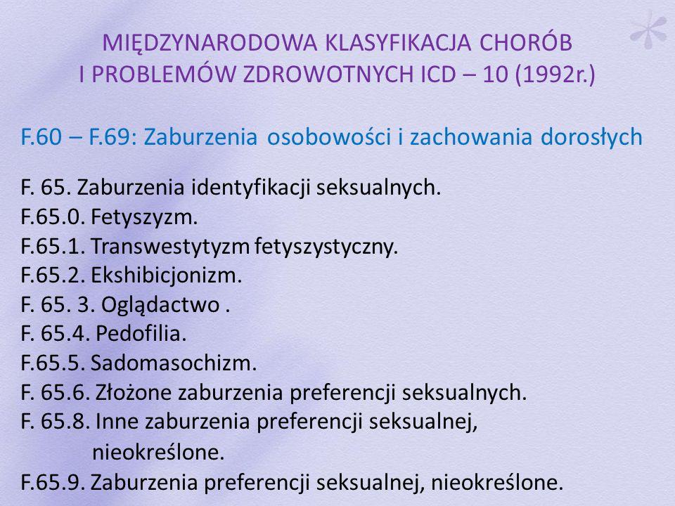 MIĘDZYNARODOWA KLASYFIKACJA CHORÓB I PROBLEMÓW ZDROWOTNYCH ICD – 10 (1992r.) F.60 – F.69: Zaburzenia osobowości i zachowania dorosłych F. 65. Zaburzen