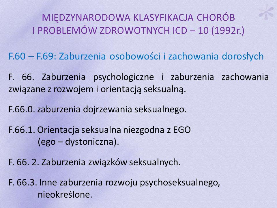 MIĘDZYNARODOWA KLASYFIKACJA CHORÓB I PROBLEMÓW ZDROWOTNYCH ICD – 10 (1992r.) F.60 – F.69: Zaburzenia osobowości i zachowania dorosłych F. 66. Zaburzen