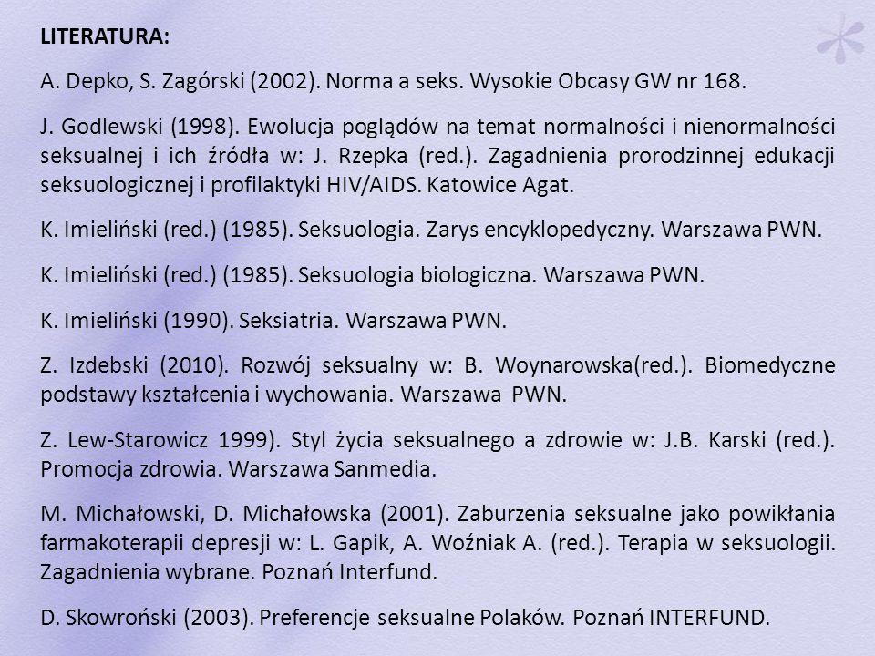 LITERATURA: A. Depko, S. Zagórski (2002). Norma a seks. Wysokie Obcasy GW nr 168. J. Godlewski (1998). Ewolucja poglądów na temat normalności i nienor