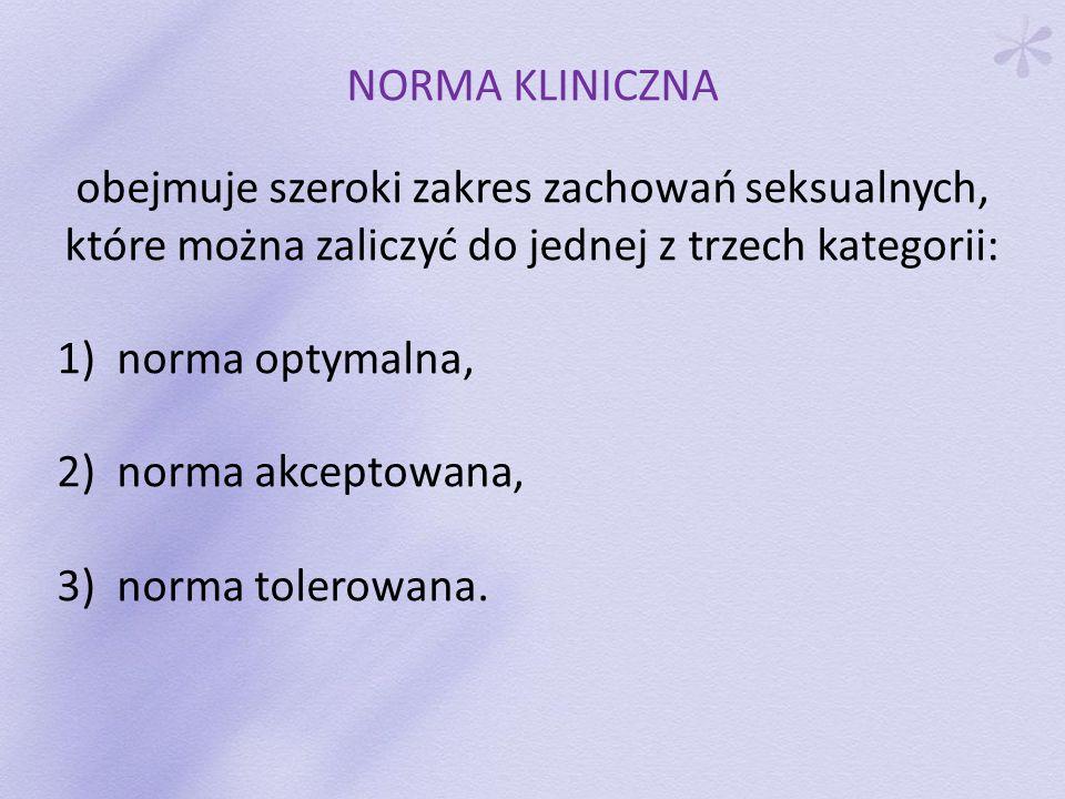 NORMA KLINICZNA obejmuje szeroki zakres zachowań seksualnych, które można zaliczyć do jednej z trzech kategorii: 1)norma optymalna, 2) norma akceptowa