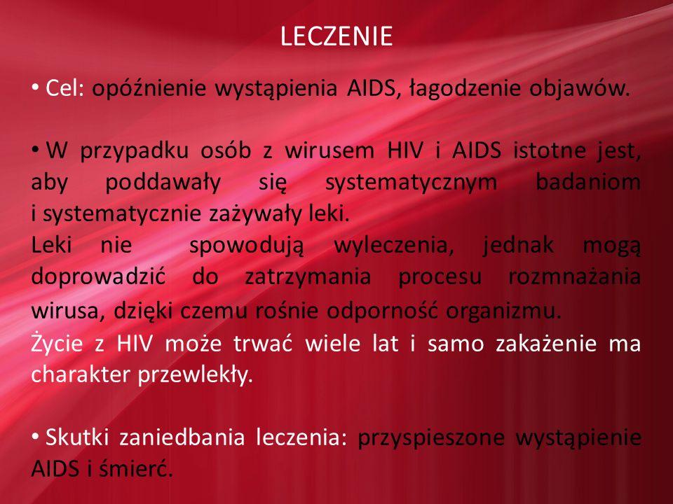LECZENIE Cel: opóźnienie wystąpienia AIDS, łagodzenie objawów. W przypadku osób z wirusem HIV i AIDS istotne jest, aby poddawały się systematycznym ba